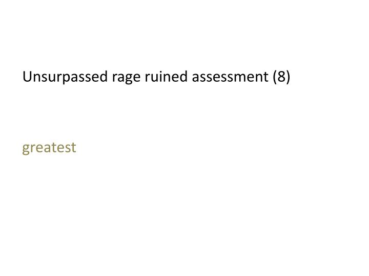 Unsurpassed rage ruined assessment (8)