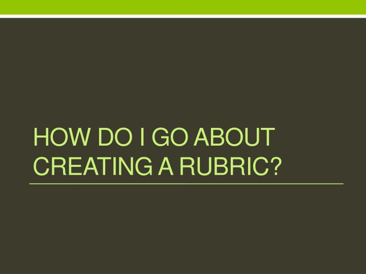 How do i go about creating a rubric
