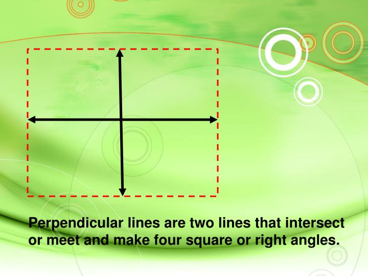 Perpendicular lines are two lines that intersect