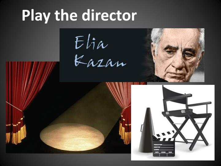 Play the director
