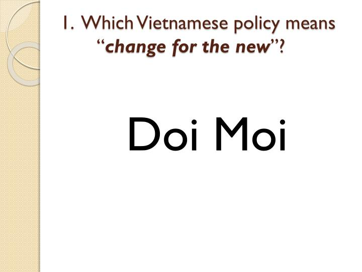 1 which vietnamese policy means change for the new