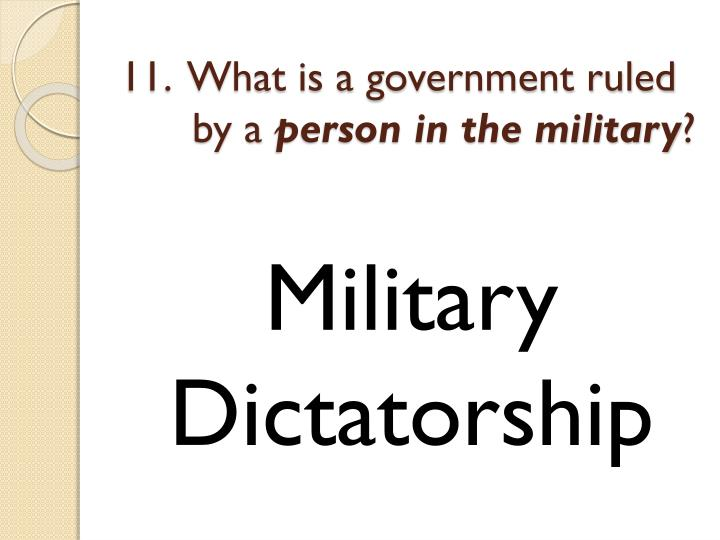 11.  What is a government ruled 	by a