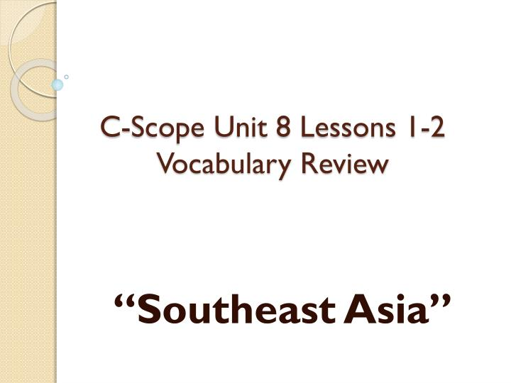 C scope unit 8 lessons 1 2 vocabulary review