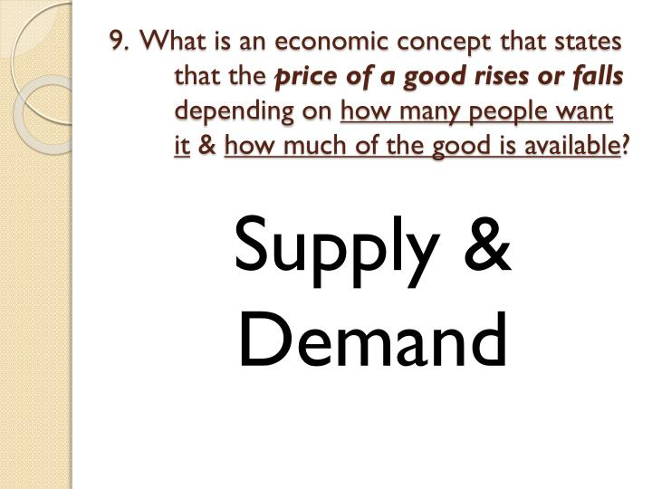 9.  What is an economic concept 	that states 	that the