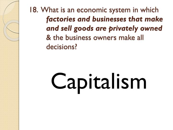 18.  What is an economic system in which