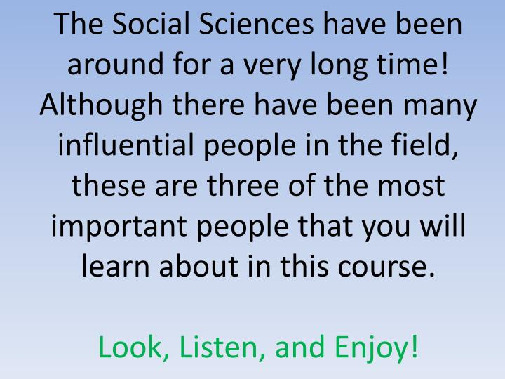 The Social Sciences have been around for a very long time!