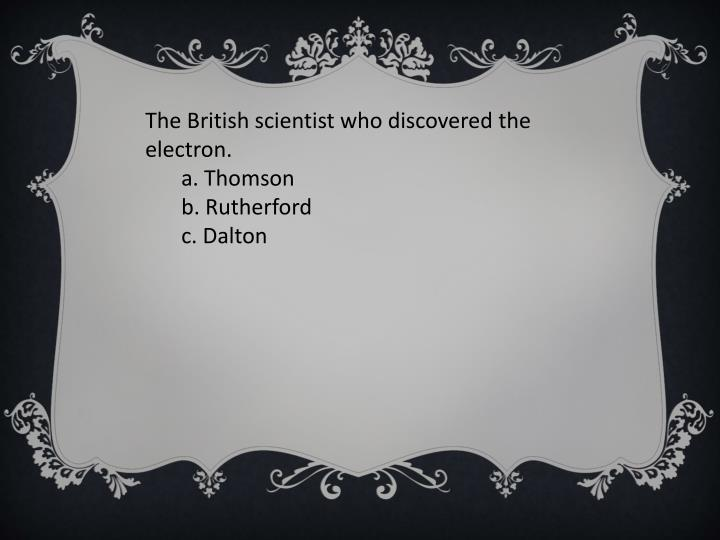 The British scientist who discovered the electron.