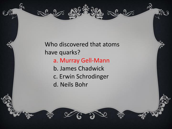 Who discovered that atoms have quarks?