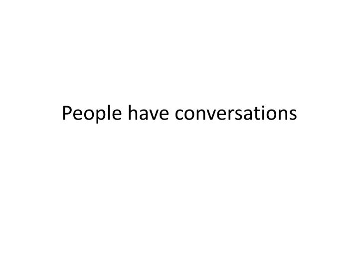 People have conversations