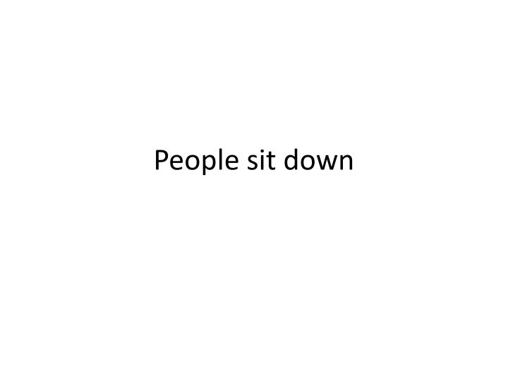 People sit down