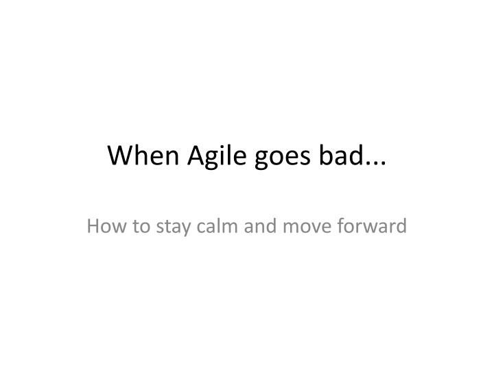 When agile goes bad