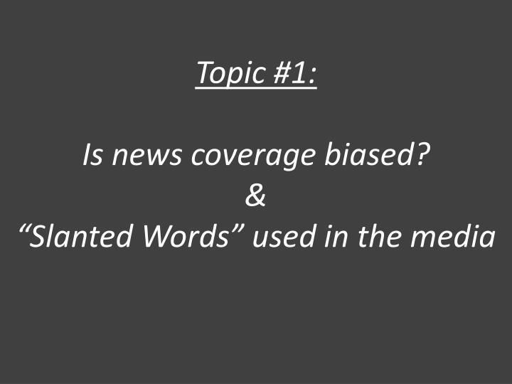 """the bias in the media coverage Media bias – how certain stories are told, and certain stories are told too much coverage media bias is a """"term used to describe prejudice in news and media."""