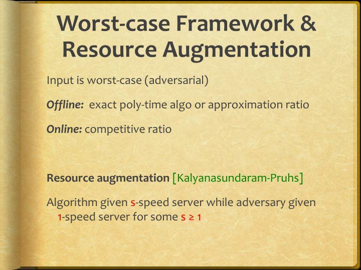 Worst-case Framework & Resource Augmentation