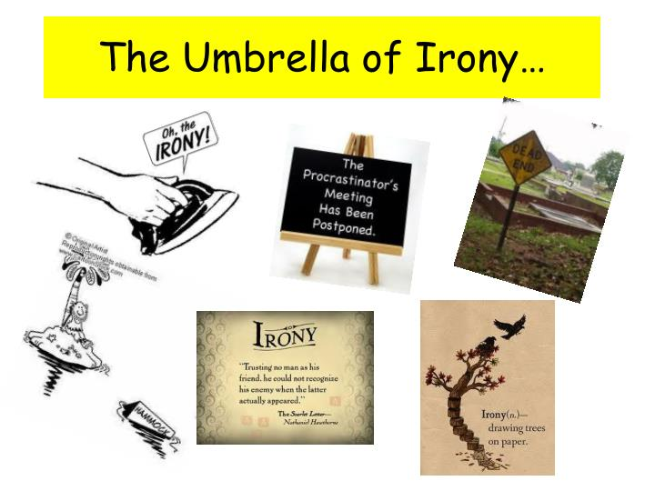 The umbrella of irony