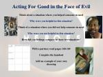 acting for good in the face of evil