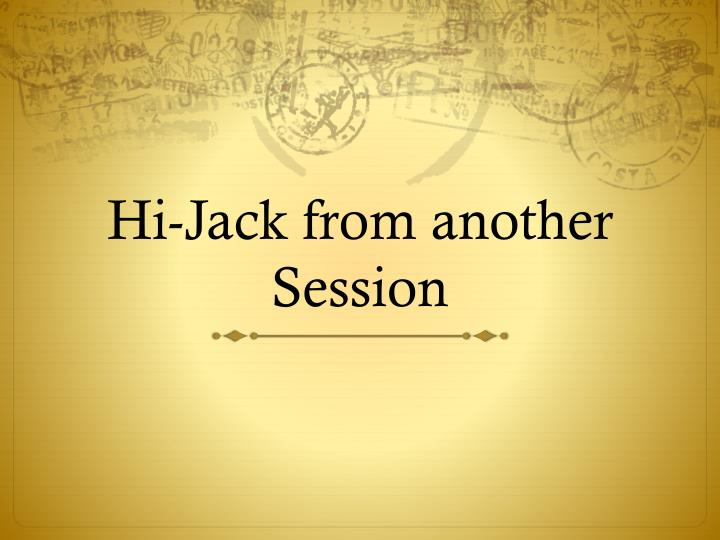 Hi-Jack from another Session