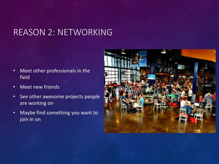 Reason 2: Networking