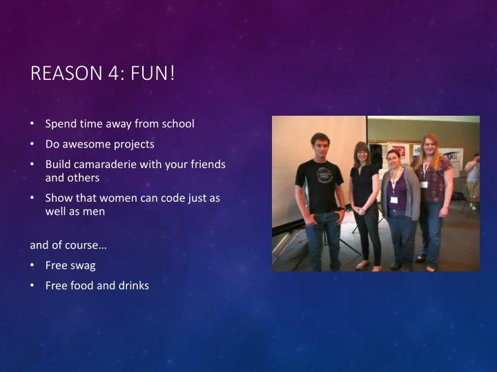 Reason 4: Fun!