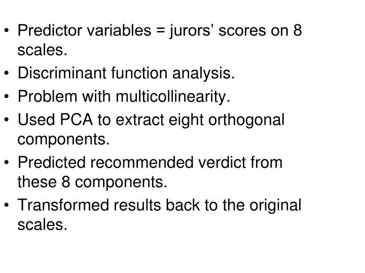 Predictor variables = jurors' scores on 8 scales.