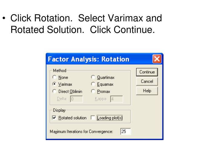 Click Rotation.  Select Varimax and Rotated Solution.  Click Continue.