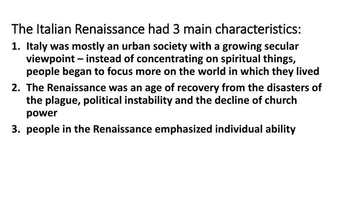 The Italian Renaissance had 3 main characteristics: