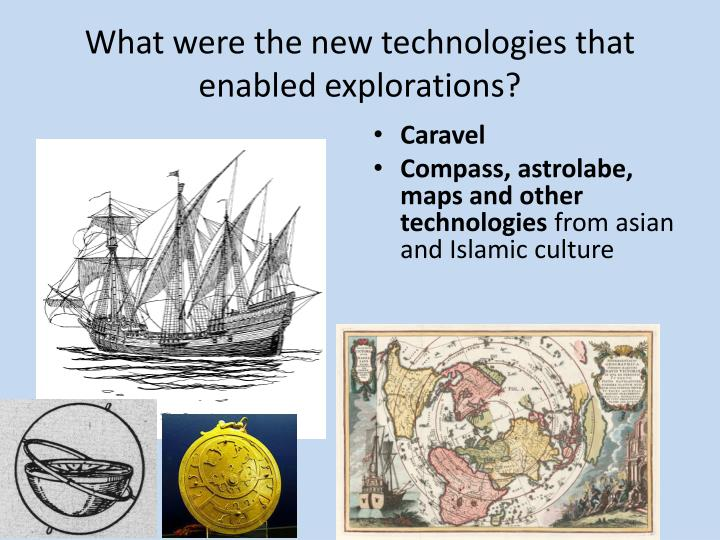 What were the new technologies that enabled explorations?