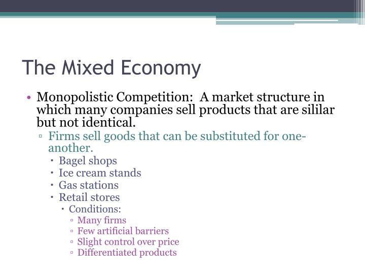 Monopolistic Competition:  A market structure in which many companies sell products that are