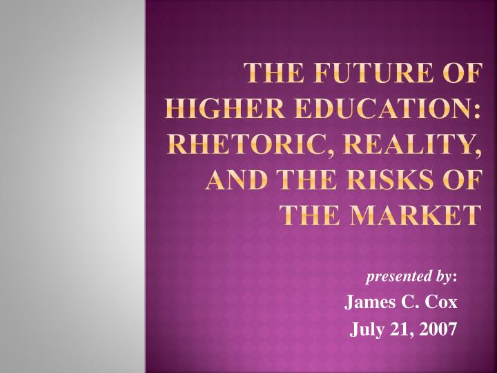 The future of higher education rhetoric reality and the risks of the market