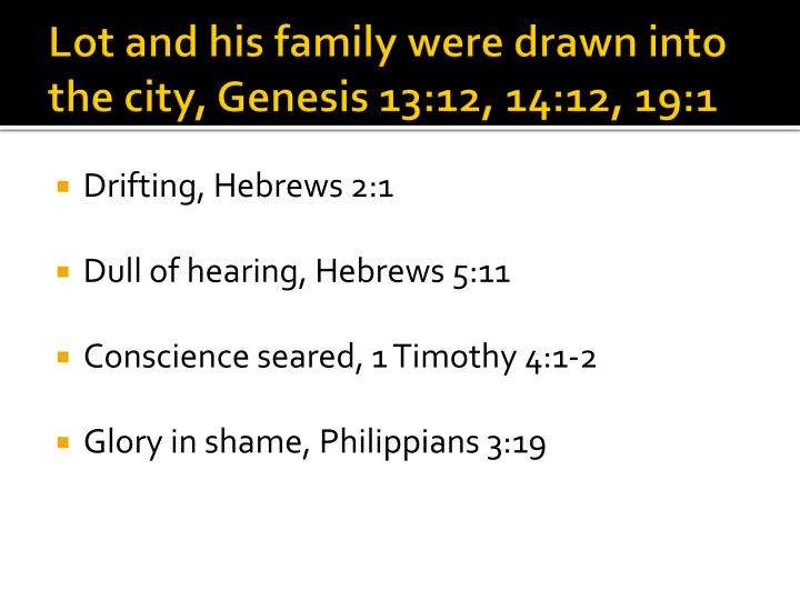 Lot and his family were drawn into the city, Genesis 13:12, 14:12, 19:1