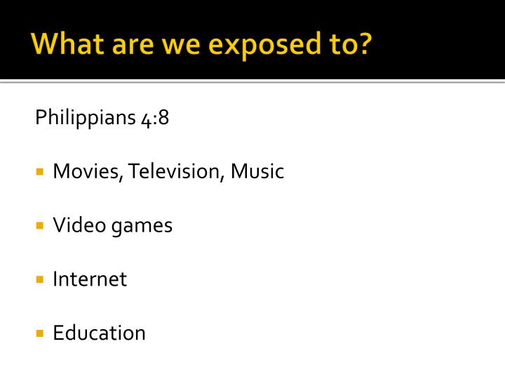 What are we exposed to?
