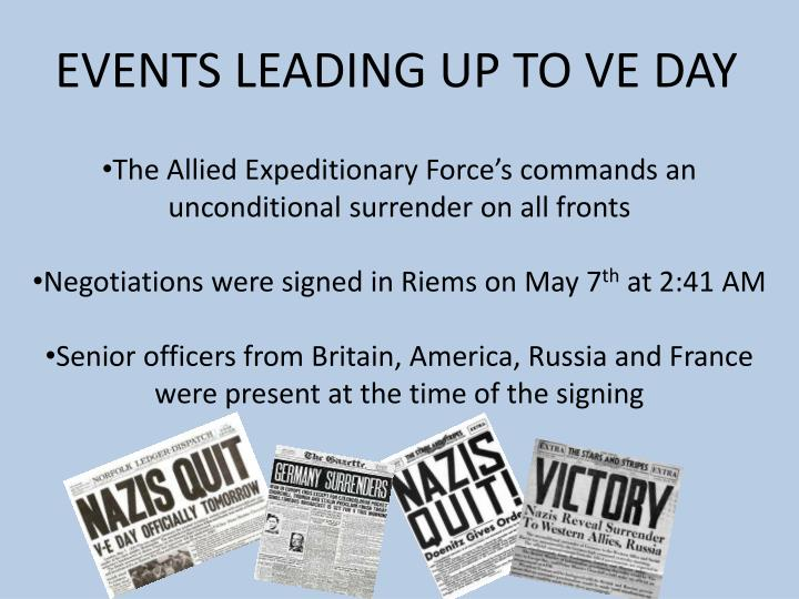 EVENTS LEADING UP TO VE DAY