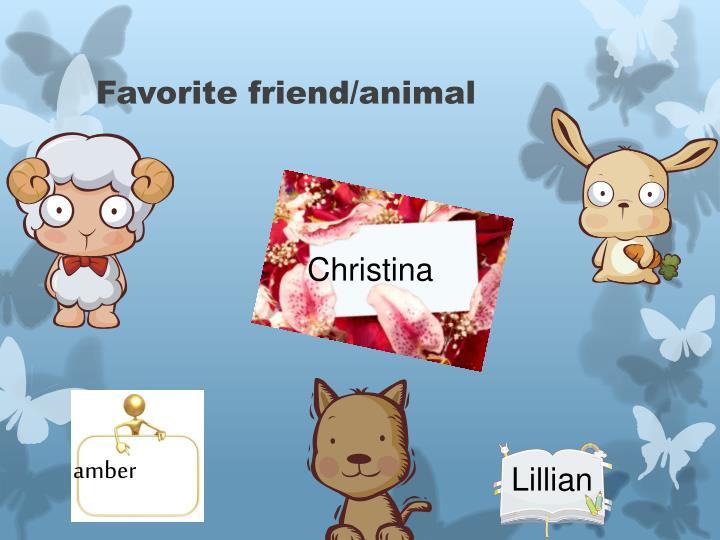 Favorite friend/animal