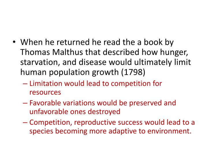 When he returned he read the a book by Thomas Malthus that described how hunger, starvation, and disease would ultimately limit human population growth (1798)