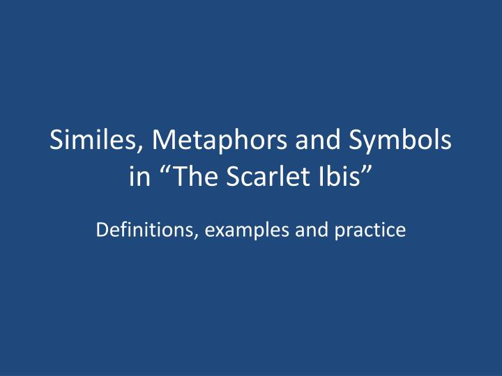 """Similes, Metaphors and Symbols in """"The Scarlet Ibis"""""""