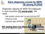 early diagnosis crucial for mdr tb among plwha