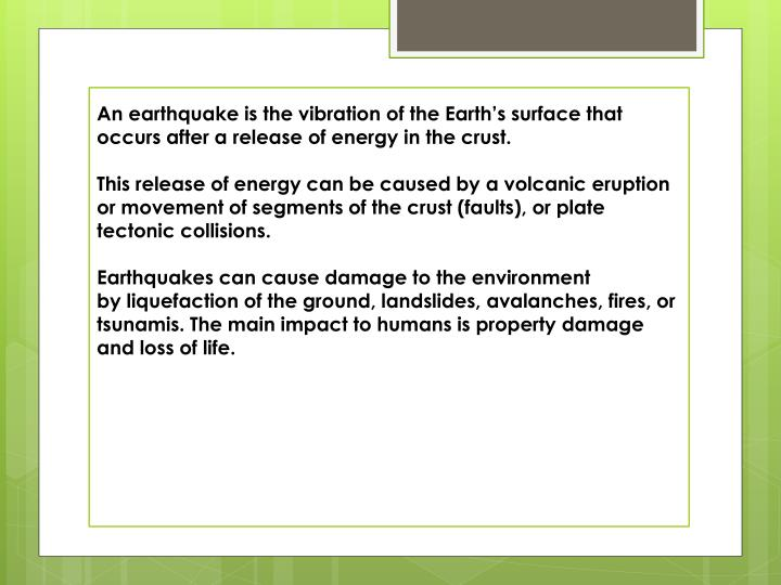 An earthquake is the vibration of the Earth's surface that occurs after a release