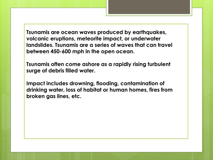 Tsunamis are ocean waves produced by earthquakes, volcanic eruptions,