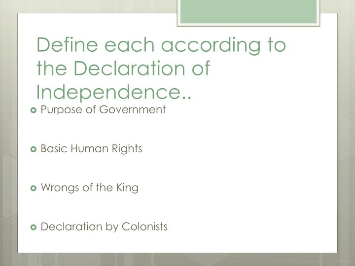 Define each according to the Declaration of Independence..