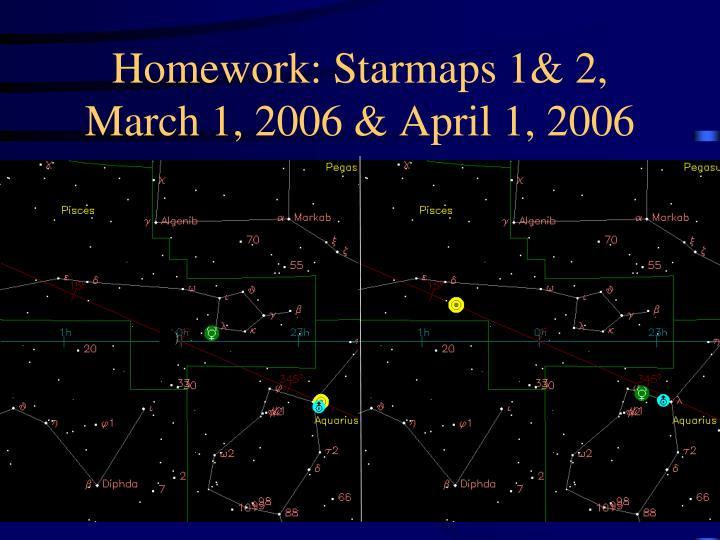 Homework: Starmaps 1& 2, March 1, 2006 & April 1, 2006
