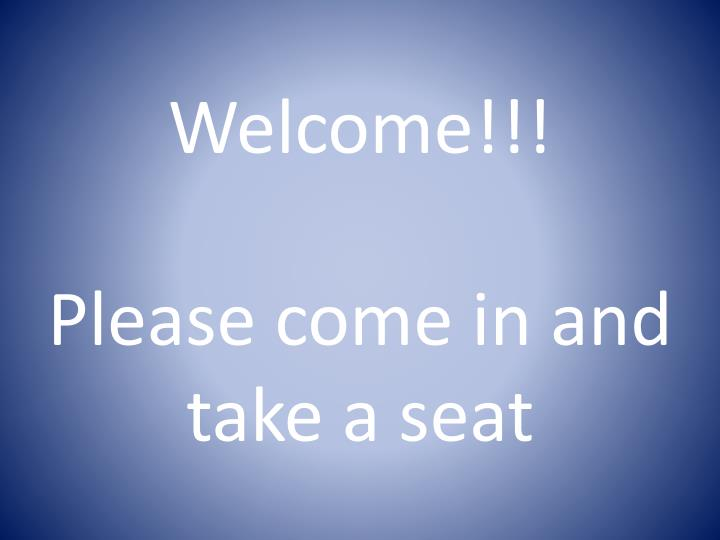 welcome please come in and take a seat