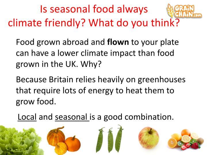 Is seasonal food always