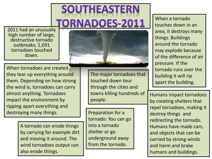 When a tornado touches down in an area, it destroys many things. Buildings around the tornado may explode because of the difference of air pressure. If the tornado runs over the building it will rip apart the building.