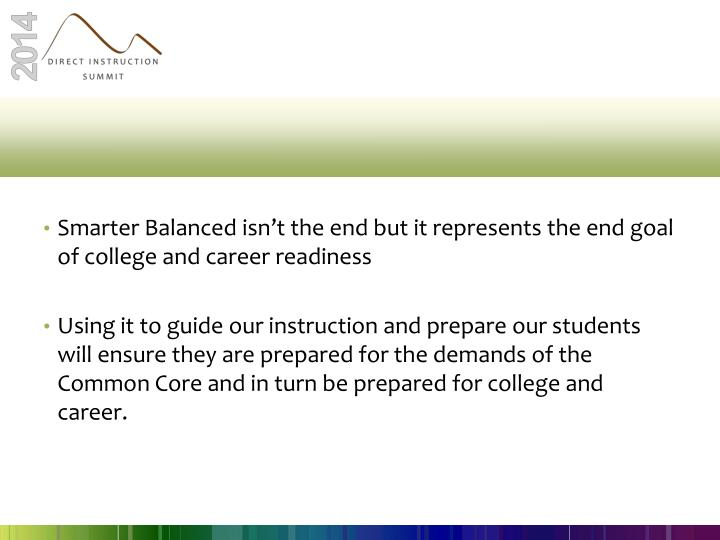Smarter Balanced isn't the end but it represents the end goal of college and career readiness
