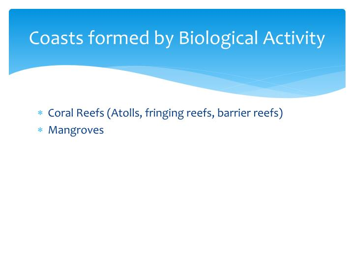 Coasts formed by Biological Activity