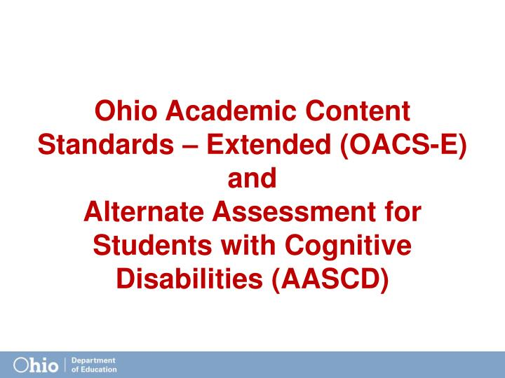 Ohio Academic Content Standards – Extended (OACS-E)