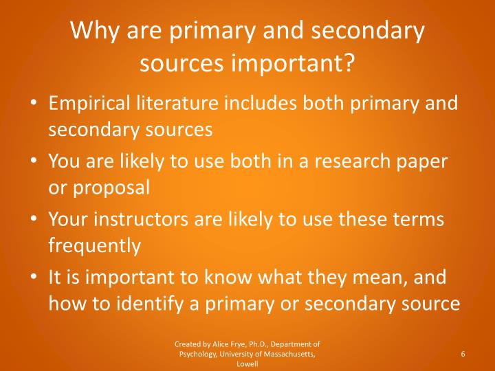 Why are primary and secondary sources important?