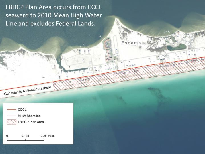 FBHCP Plan Area occurs from CCCL seaward to 2010 Mean High Water Line and excludes Federal Lands.