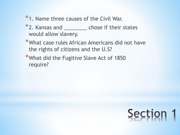 1. Name three causes of the Civil War.