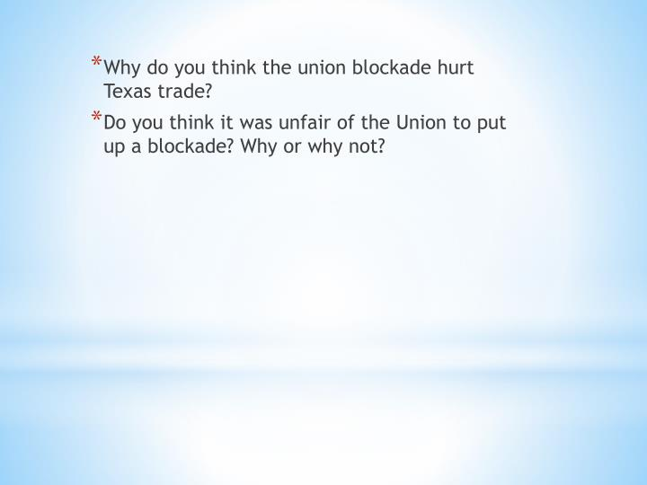 Why do you think the union blockade hurt Texas trade?