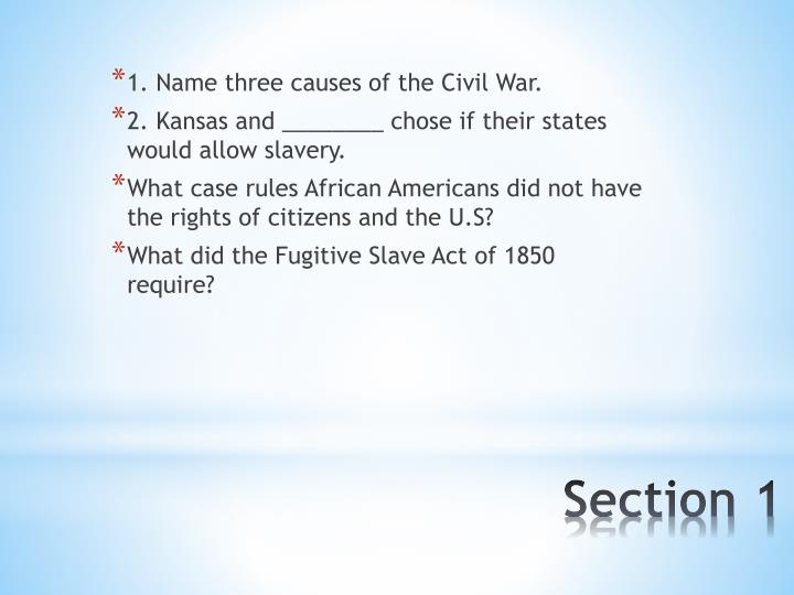 1. Name three causes of the Civil War.